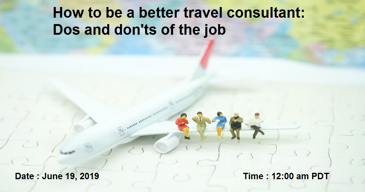 How to be a better travel consultant: Dos and don'ts of the job