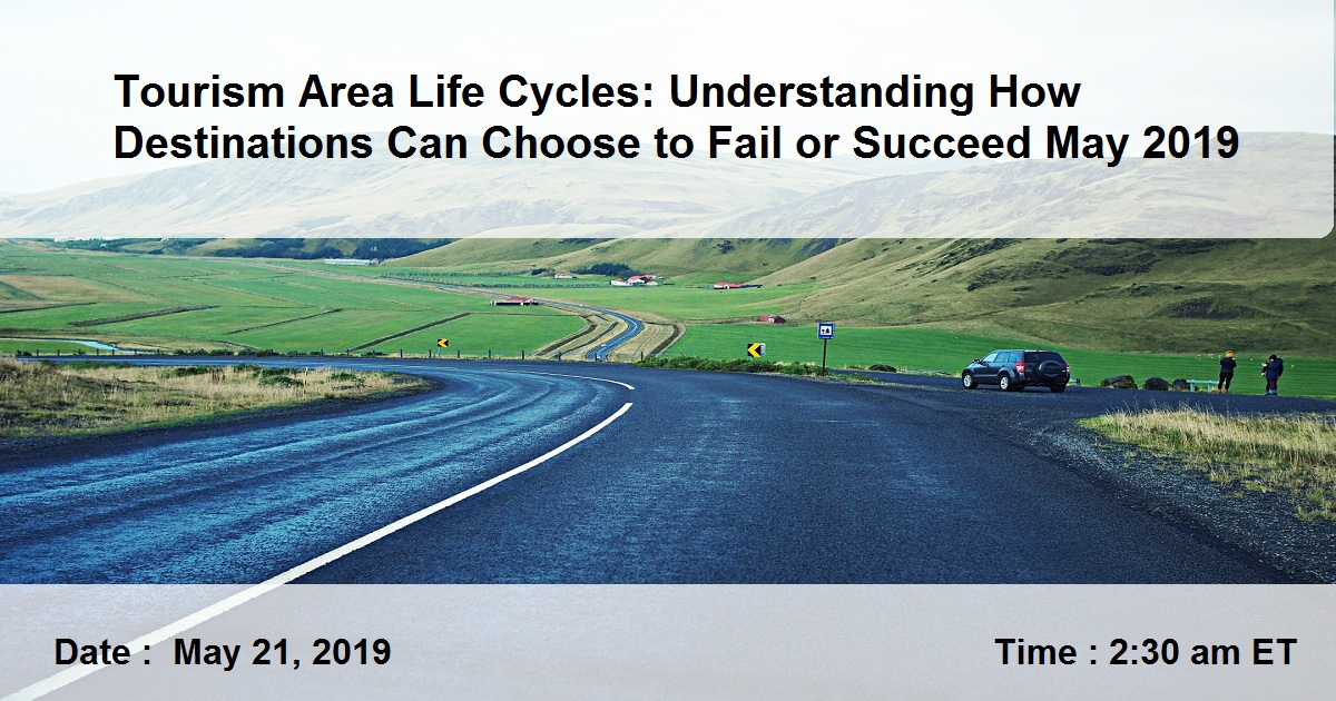 Tourism Area Life Cycles: Understanding How Destinations Can Choose to Fail or Succeed May 2019