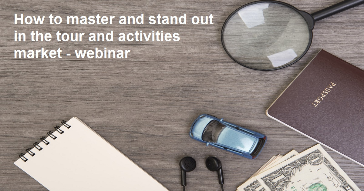 How to master and stand out in the tour and activities market - webinar