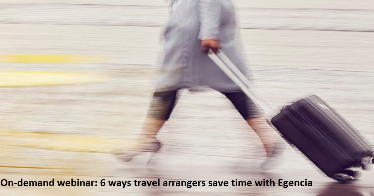 On-demand webinar: 6 ways travel arrangers save time with Egencia