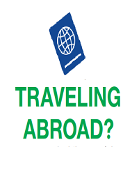 TRAVELING ABROAD?