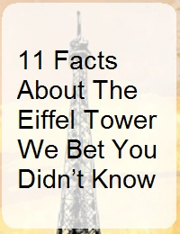 11 FACTS ABOUT THE EIFFEL TOWER WE BET YOU DIDN'T KNOW