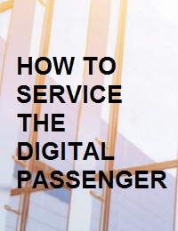 HOW TO SERVICE THE DIGITAL PASSENGER